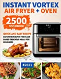 Instant Vortex Air Fryer Oven Cookbook for Beginners: 2500 Quick and Easy Recipe Days for Healthy Fried and Baked Delicious Meals for Beginners #2021