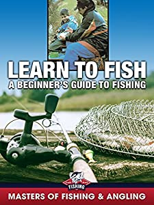 Learn to Fish: A Beginner's Guide to Fishing (Masters of Fishing & Angling)