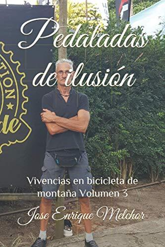 Pedaladas de ilusión: Vivencias en bicicleta de montaña. Volumen III