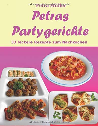 Petras Partygerichte: 33 leckere Rezepte zum Nachkochen (Petras Kochbuchreihe, Band 16)