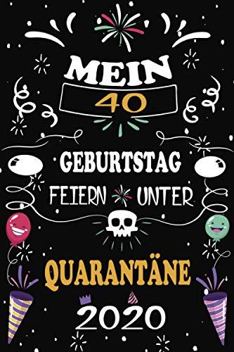 Mein 40 Geburtstag Feiern Unter Quarantäne: 40 Jahre geburtstag, Notizbuch / Gästebuch, 110 Seiten...