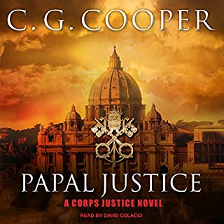 Papal Justice     Corps Justice Series, Book 10              Written by:                                                                                                                                 C. G. Cooper                               Narrated by:                                                                                                                                 David Colacci                      Length: 8 hrs and 26 mins     Not rated yet     Overall 0.0