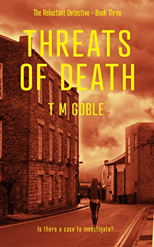 Threats of Death (The Reluctant Detective Book 3) by [T M Goble]