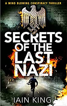Secrets of the Last Nazi: A mindblowing conspiracy thriller by [Iain King]