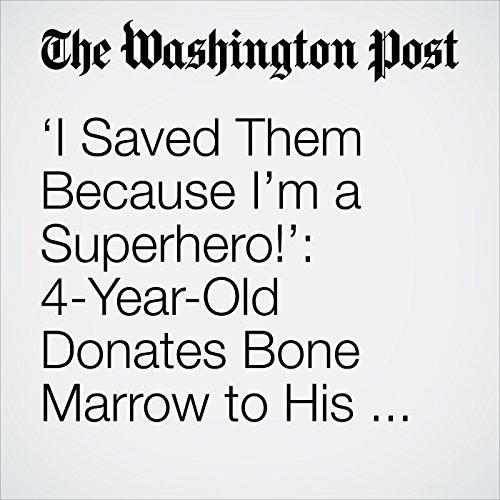 'I Saved Them Because I'm a Superhero!': 4-Year-Old Donates Bone Marrow to His Baby Brothers copertina