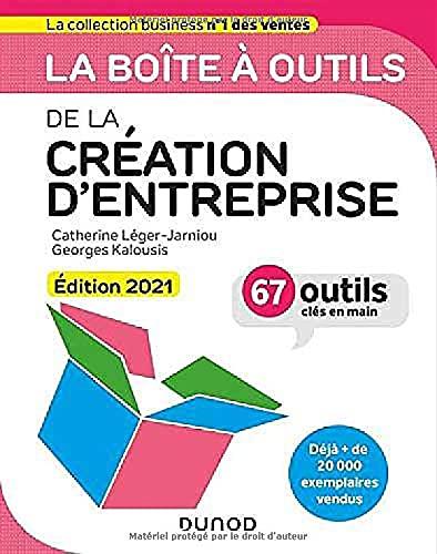 La boîte à outils de la Création d'entreprise - Edition 2021 - 67 outils clés en main: 67 outils clés en main (2021)