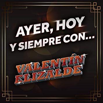 Ayer, Hoy Y Siempre Con... Valentín Elizalde