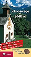 Jakobswege in Suedtirol: Innichen - Brixen - Brenner, Brixen - Bozen - Salurn, Bozen - Meran - Glurns - Muestair
