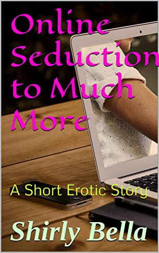 Online Seduction to Much More: A Short Erotic Story (English Edition)