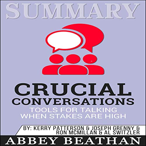Summary of Crucial Conversations: Tools for Talking When Stakes Are High, Second Edition by Kerry Patterson Audiobook By Abbey Beathan cover art