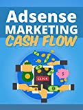 Adsense Marketing Cash Flow: Step-By-Step Guide to Growing Your Business