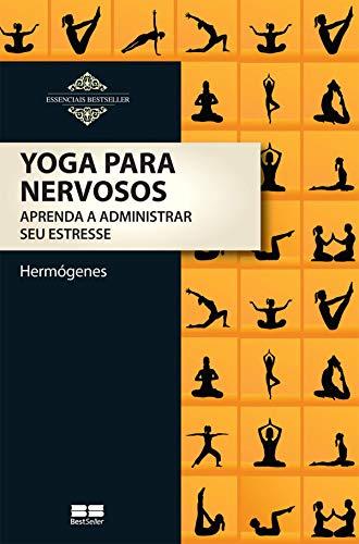 Yoga para Nervosos - Aprenda a Administrar Seu Estresse