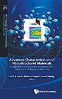 Advanced Characterization of Nanostructured Materials: Probing the Structure and Dynamics With Synchrotron X-rays and Neutrons (World Scientific Series in Nanoscience and Nanotechnology)