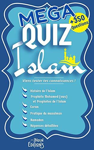 MEGA QUIZ ISLAM + de 350 QUESTIONS Histoire de l'Islam - Prophète Mohamed (sws) - Prophètes de l'Islam - Coran - Pratique du Musulman - Ramadan : Viens...
