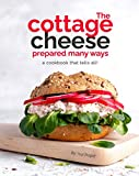 The Cottage Cheese Prepared Many Ways: A Cookbook That Tells All! (English Edition)