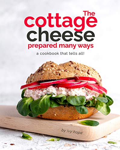 The Cottage Cheese Prepared Many Ways: A Cookbook That Tells...