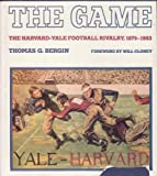 The Game: The Harvard-Yale Football Rivalry, 1875-1983