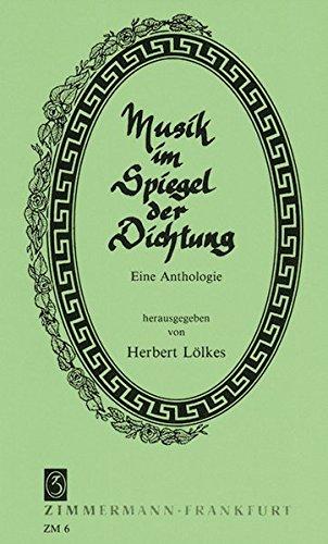 Musik im Spiegel der Dichtung: Eine Anthologie deutschsprachiger Lyrik von der Reformation bis zur Gegenwart