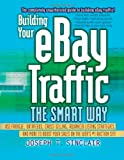Building Your eBay Traffic the Smart Way: Use Froogle, Datafeeds, Cross-Selling, Advanced Listing Strategies, and More to Boost Your Sales on the Web s #1 Auction Site