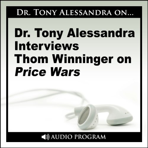 Dr. Tony Alessandra Interviews Thom Winninger on Price Wars cover art