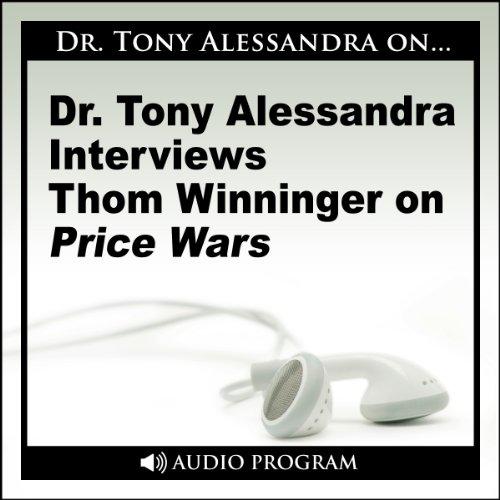 Dr. Tony Alessandra Interviews Thom Winninger on Price Wars