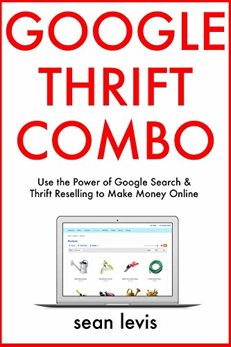 Google Thrift Combo: Use the Power of Google Search & Thrift Reselling to Make Money Online (English Edition)