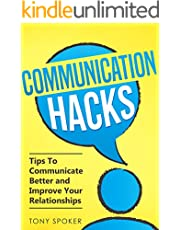 Communication Hacks: Tips To Communicate Better and Improve Your Relationships
