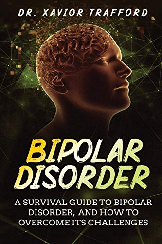 Bipolar Disorder: A Survival Guide to Bipolar Disorder, and How to Overcome Its Challenges (Bipolar Disorder a Guide for Patients and Families, Band 1)