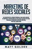 Marketing de redes sociales: Los secretos de la marca personal para hacer crecer su empresa y convertirse en influencer usando YouTube, Facebook, Instagram, Blogging para SEO, Twitter y Publicidad