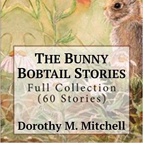 The Bunny Bobtail Stories - Full Collection (60 Stories)                   By:                                                                                                                                 Dorothy M. Mitchell                               Narrated by:                                                                                                                                 June Entwisle                      Length: 3 hrs and 26 mins     Not rated yet     Overall 0.0