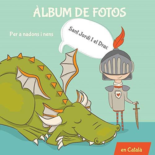 Àlbum de fotos per a nadons i nens. Sant Jordi i el Drac.: Llibre en català Infantil. Regal per Sant Jordi. Per a nadons i nens. Primer any fins a 5 ... a Barcelona. Il·lustracions molones a color.