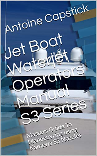 Jet Boat Waterjet Operators Manual S3 Series: Masters Guide To Manoeuvring using Kamewa S3 Nozzles (Boat Card Books Book 1) (English Edition)