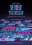 Beyond Television: TV Production in the Multiplatform Era (13) (University of Southern Denmark Studies i)