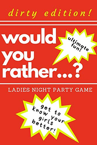 Would you rather...? Ladies night party game. Dirty edition! Ultimate fun. get to know your girls better!: The Perfect Bachelorette Party Game or ... only! Dirty challenges and naughty questions!