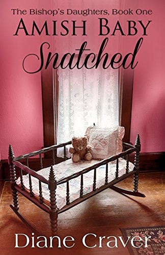 Book: Amish Baby Snatched (The Bishop's Daughters Book 1) by Diane Craver