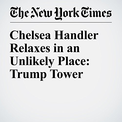 Chelsea Handler Relaxes in an Unlikely Place: Trump Tower audiobook cover art