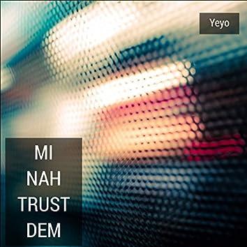 Mi Nah Trust Dem
