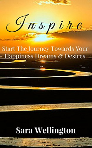 Book: Inspire - Start The Journey Towards Your Happiness, Dreams & Desires by Sara Wellington