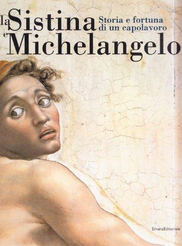 La Sistina e Michelangelo. Storia e fortuna di un capolavoro