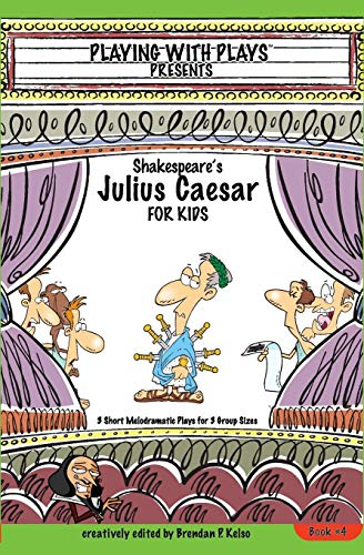 Shakespeares Julius Caesar For Kids 3 Short Melodramatic Plays For 3 Group Sizes Playing With Plays Volume 4