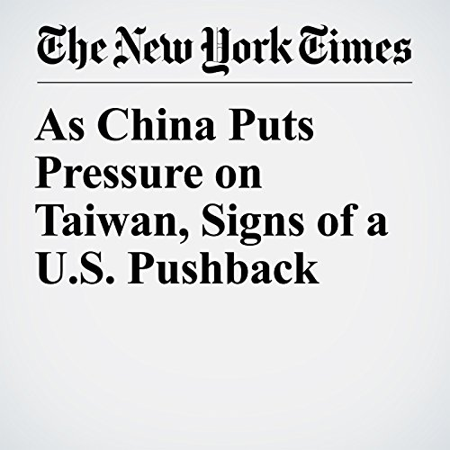 As China Puts Pressure on Taiwan, Signs of a U.S. Pushback copertina