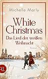 White Christmas - Das Lied der weißen Weihnacht: Roman von Michelle Marly