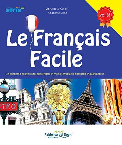 Le français facile. Un quaderno di lavoro per apprendere in modo semplice le basi della lingua francese. Per la Scuola elementare. Ediz. bilingue