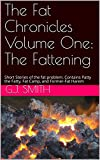 The Fat Chronicles Volume One: The Fattening: Short Stories of the fat problem. Contains Patty the Fatty, Fat Camp, and Former-Fat Harem (English Edition)