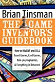 The Game Inventor's Guidebook: How to Invent and Sell Board Games, Card Games, Role-Playing Games, & Everything in Between! - Brian Tinsman