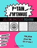 P*tain J'm'ennuie Le Livre d'Activité des Ados: 100 Jeux pour les 12-17 ans - Sudoku - Mots-mêlés...