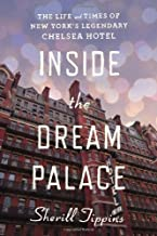 Inside the Dream Palace: The Life and Times of New York's Legendary Chelsea Hotel by Sherill Tippins (2013-12-03)