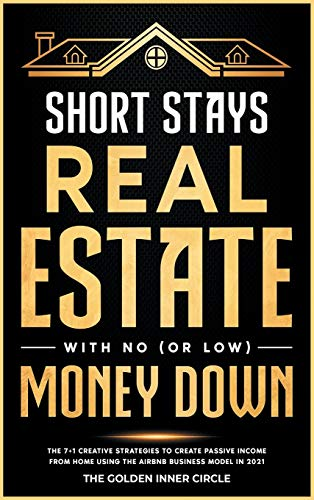 Real Estate Investing Books! - Short Stays Real Estate with No (or Low) Money Down: The 7+1 Creative Strategies to Create Passive Income from Home Using the AirBnb Business Model in 2021 (Online Marketing Crash Course)