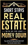 Short Stays Real Estate with No (or Low) Money Down: The 7+1 Creative Strategies to Create Passive Income from Home Using the AirBnb Business Model in 2021 (Online Marketing Crash Course)