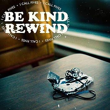 Be Kind (Rewind)